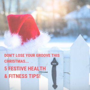 Don't lose your groove – 5 festive fitness tips